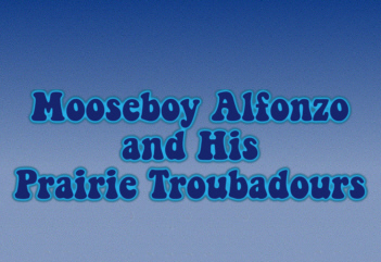 Mooseboy Alfonzo and His Prairie         Troubadours